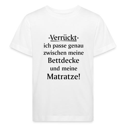 Verrückt ich passe zwischen Bettdecke und Matratze - Kinder Bio-T-Shirt