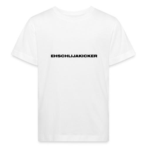 Ehschlijakicker - Kinder Bio-T-Shirt