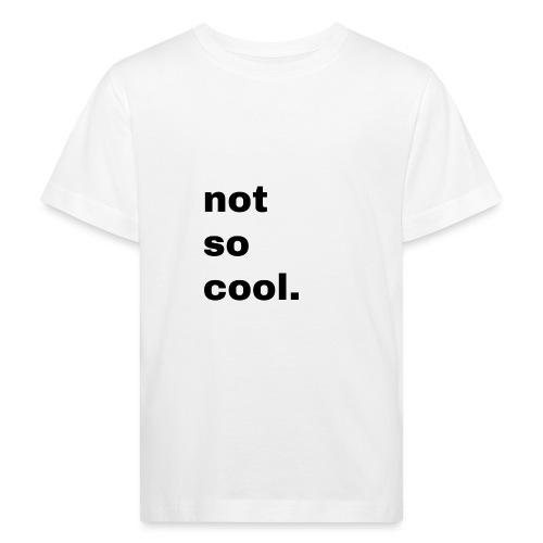 not so cool. Geschenk Simple Idee - Kinder Bio-T-Shirt