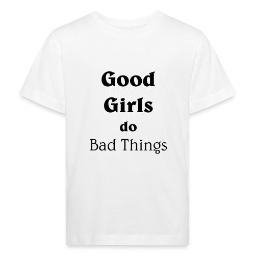 Good Girls do Bad Things - Kinder Bio-T-Shirt