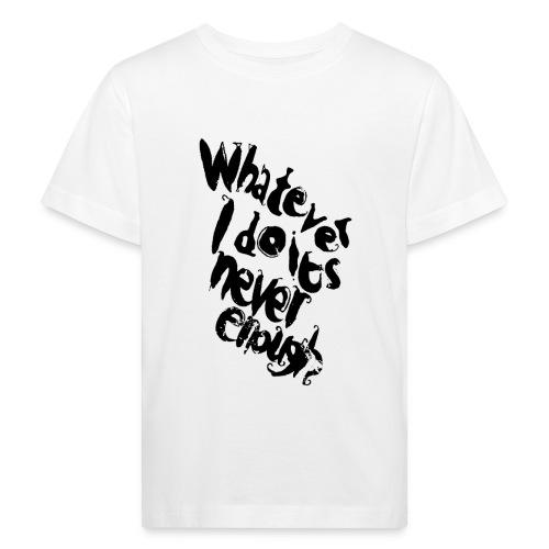 whatever i do is never enough blk - Maglietta ecologica per bambini