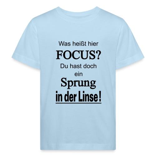 Was heißt hier Focus? Du hast Sprung in der Linse! - Kinder Bio-T-Shirt