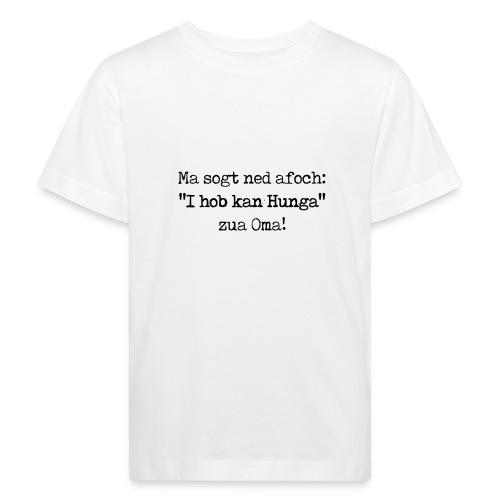 "Vorschau: Ma sogt ned afoch ""I hob kan Hunga"" zua Oma - Kinder Bio-T-Shirt"