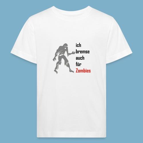 ich bremse auch für Zombies - Kinder Bio-T-Shirt