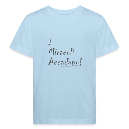 i miracoli accadono - Maglietta ecologica per bambini