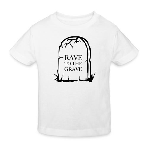 Rave to the Grave - Kids' Organic T-Shirt