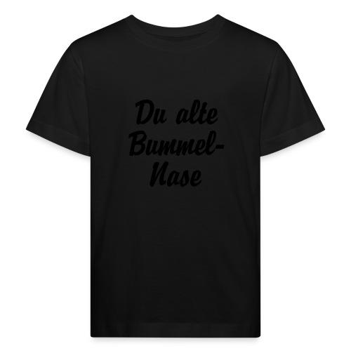 Du alte Bummel Nase - Kinder Bio-T-Shirt