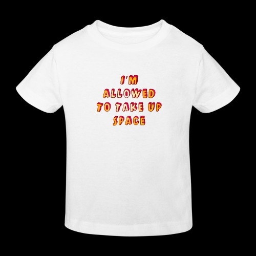 I m allowed to take up space - Kids' Organic T-Shirt