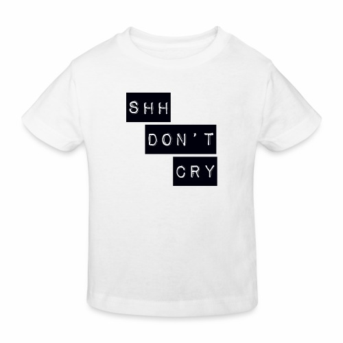 Shh dont cry - Kids' Organic T-Shirt
