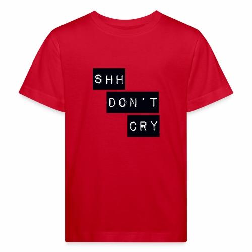 Shh dont cry - Kids' Organic T-Shirt