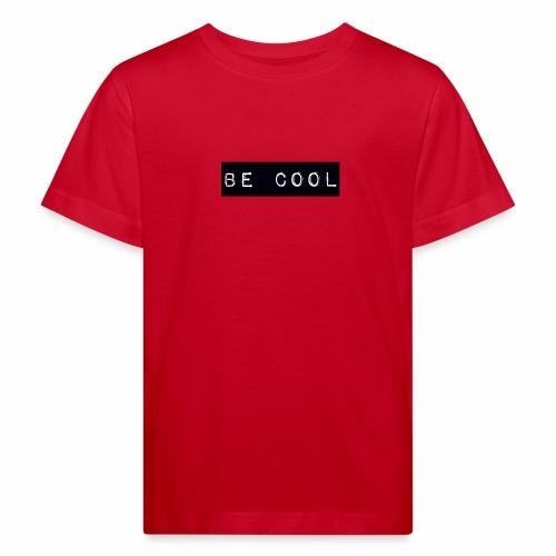 be cool - Kids' Organic T-Shirt