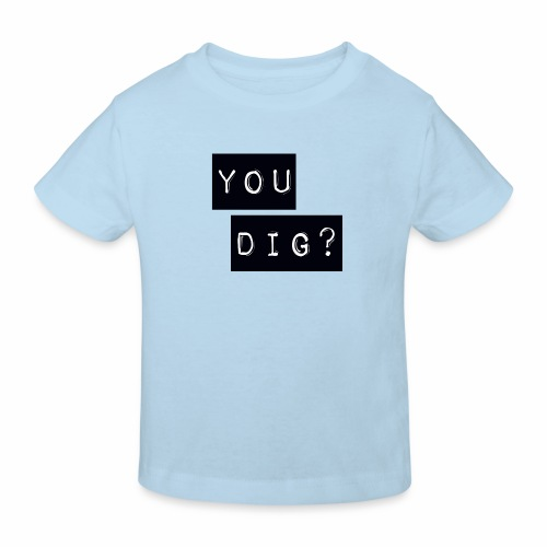 You Dig - Kids' Organic T-Shirt