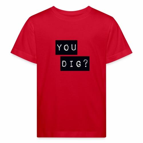 You Dig - Kids' Organic T-Shirt