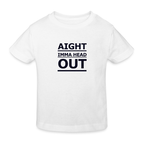 Aight Imma Head Out - Kids' Organic T-Shirt