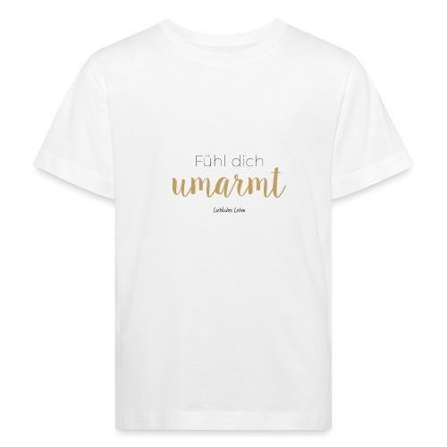 Fühl dich umarmt! - Kinder Bio-T-Shirt