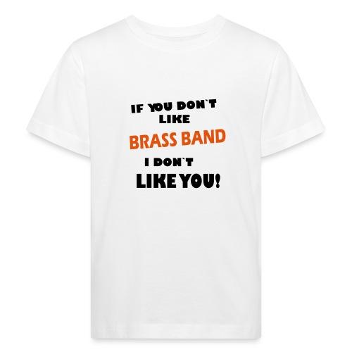 If you don`t like Brass Band - Økologisk T-skjorte for barn