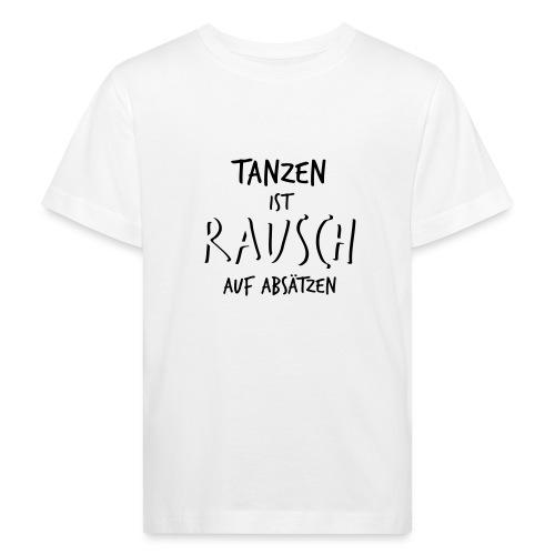 Tanzen ist Rausch auf Absätzen (1-farbig) - Kinder Bio-T-Shirt
