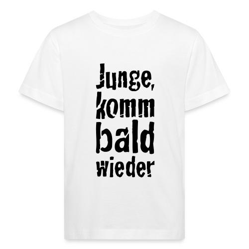 junge, komm bald wieder - Kinder Bio-T-Shirt