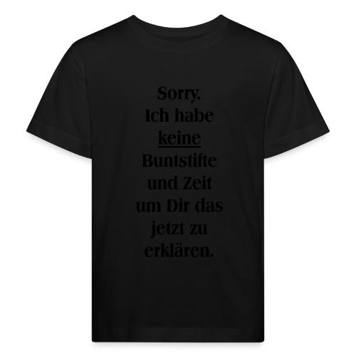 Ich habe keine Buntstifte und Zeit Dir zu erklären - Kinder Bio-T-Shirt
