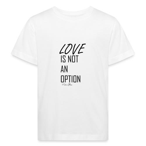 LOVE IS NOT AN OPTION - T-shirt bio Enfant