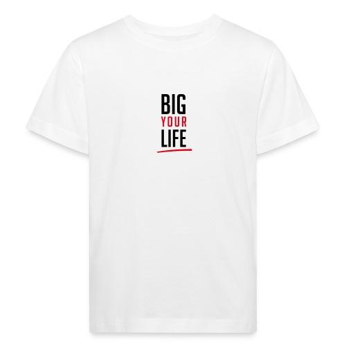 Big Your Life - Kinder Bio-T-Shirt