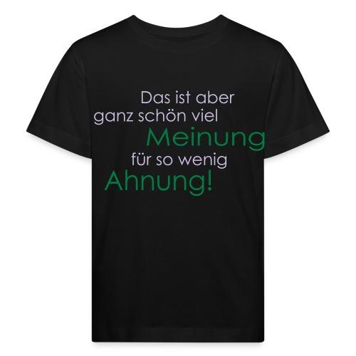 Das ist aber ganz schön viel Meinung - Kinder Bio-T-Shirt