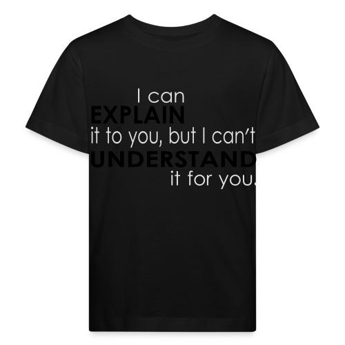 I can EXPLAIN it to you... - Kinder Bio-T-Shirt