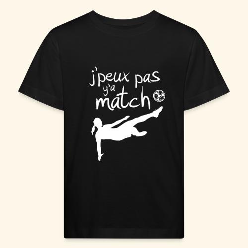 Foot féminin - J'peux pas y'a match - footballeuse - T-shirt bio Enfant