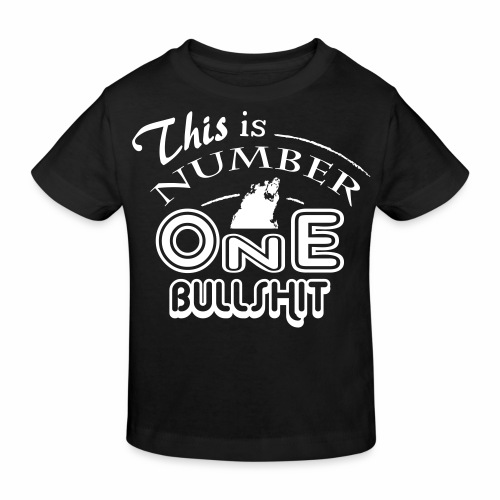 This is number one Bullshit. - Kinder Bio-T-Shirt