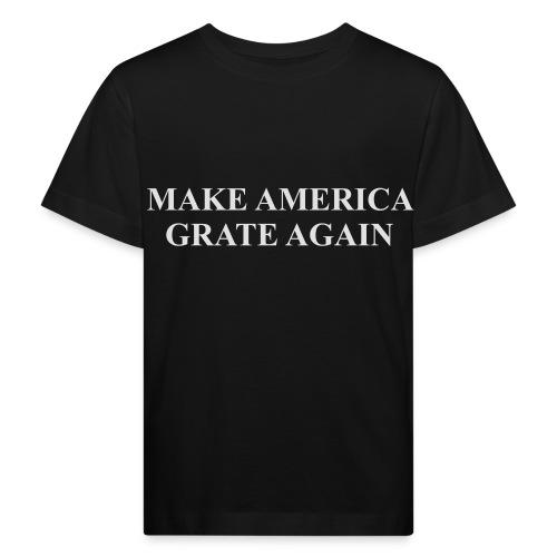 Make America Grate Again - Kids' Organic T-Shirt