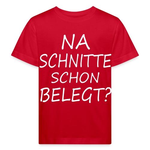 Na Schnitte schon belegt ? - Kinder Bio-T-Shirt