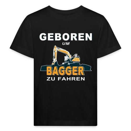 Geboren um Bagger zu fahren Bagger - Kinder Bio-T-Shirt