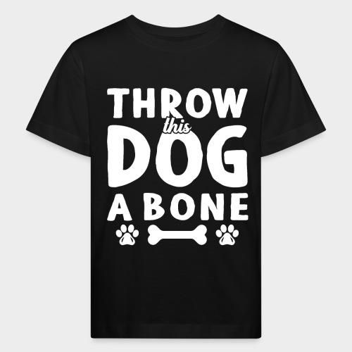 THROW THIS DOG A BONE - Kinder Bio-T-Shirt