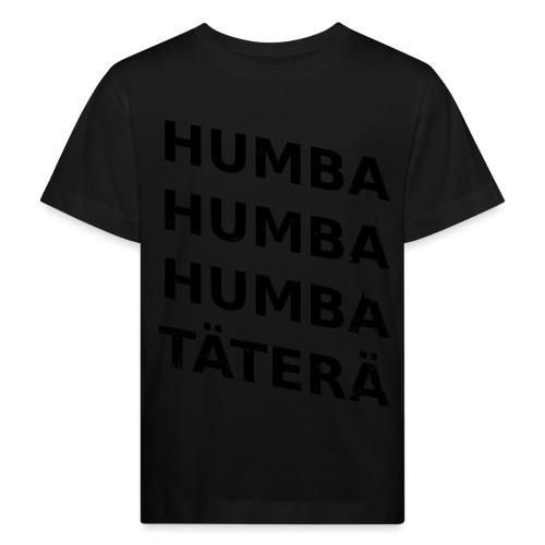 humba humba täterä vector - Kinder Bio-T-Shirt