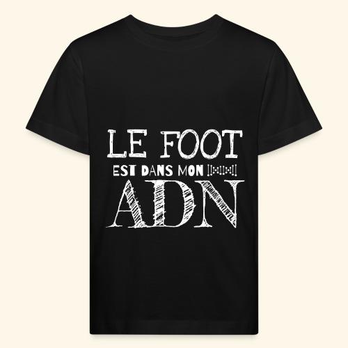 FOOTBALL - Le foot est dans mon ADN - T-shirt bio Enfant