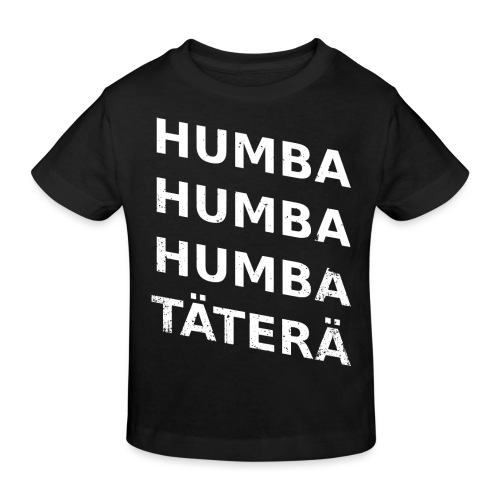 humba humba humba täterä - Kinder Bio-T-Shirt