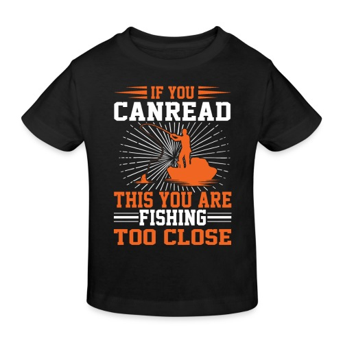 If You Can Read This You Are Fishing Too Close - Kinder Bio-T-Shirt