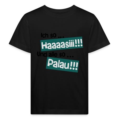 Haaaasiii!!! Palau!!! - Kinder Bio-T-Shirt