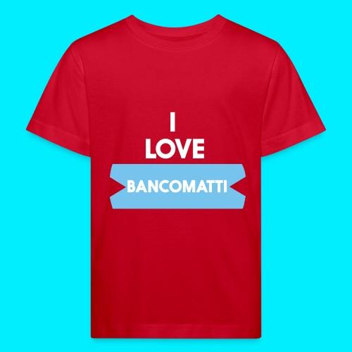 I LOVE BANCOMATTI Ver BIANCA - Maglietta ecologica per bambini