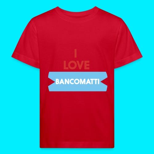 I LOVE BANCOMATTI VerROSSO - Maglietta ecologica per bambini