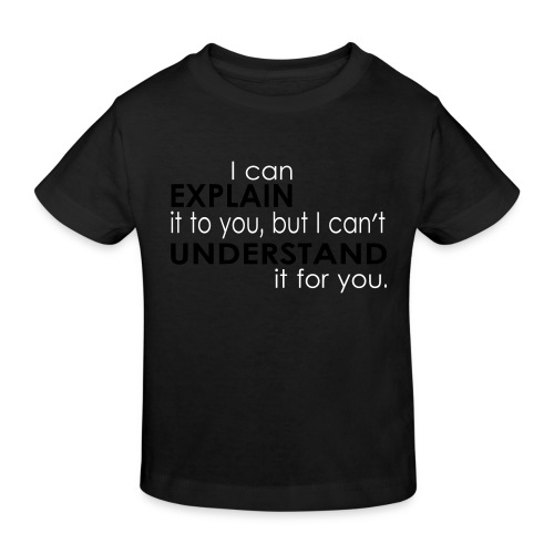 I can EXPLAIN it to you... - Kinder Bio-T-Shirt