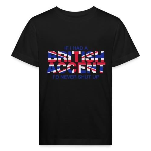 If I Had a British Accent - Kids' Organic T-Shirt