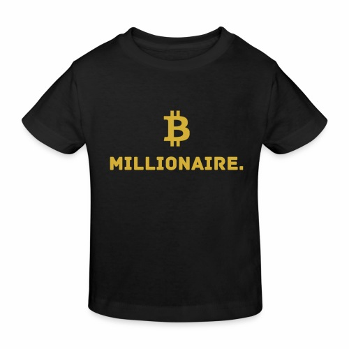 Millionaire. X Bitcoin Millionaire. - Kids' Organic T-Shirt