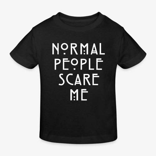NORMAL PEOPLE SCARE ME - T-shirt bio Enfant