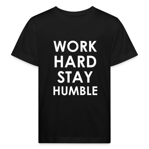 WORK HARD STAY HUMBLE - Kinder Bio-T-Shirt