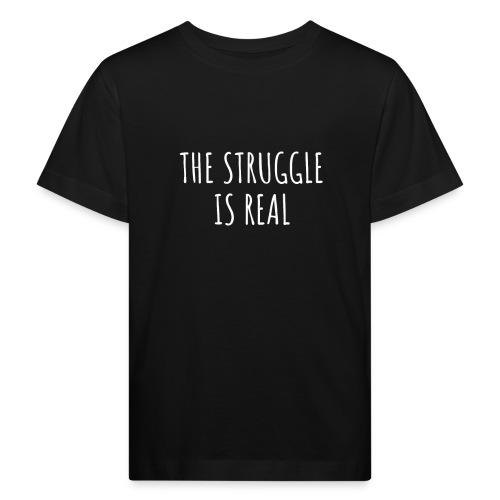 The Struggle Is Real - Kinder Bio-T-Shirt