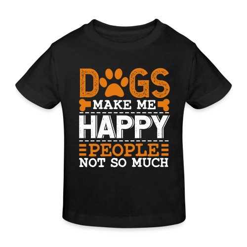 Dogs make me happy - People not so much - Kinder Bio-T-Shirt