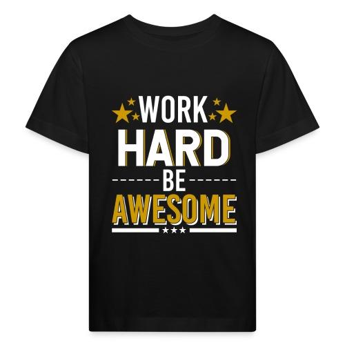 WORK HARD BE AWESOME - Kinder Bio-T-Shirt