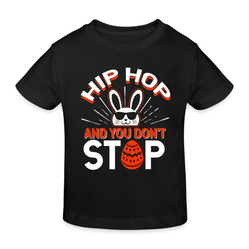 Hip Hop and You Don t Stop - Ostern - Kinder Bio-T-Shirt