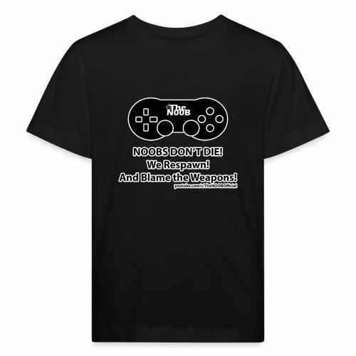 N00B's Don't Die! - Kids' Organic T-Shirt